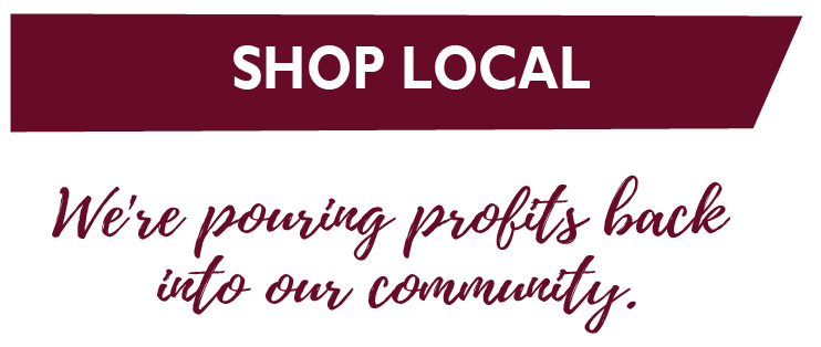Shop local - We're pouring back profits into our community